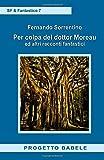 Per colpa del dottor Moreau: ed altri racconti fantastici (I Libri di PB - SF & Fantastico) (Italian Edition)