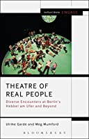 Theatre of Real People: Diverse Encounters at Berlin's Hebbel Am Ufer and Beyond (Methuen Drama Engage)