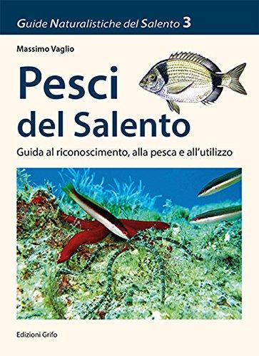 Pesci del Salento. Guida al riconoscimento, alla pesca e all'utilizzo (Guide naturalistiche del Salento)