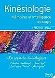 Kinesiologie - Mémoires et intelligence du corps - Les approches kinésiologiques - Education Kinésthésique, Brain Gym, santé par le toucher, adaptogénèse