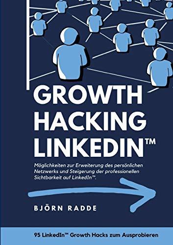 Growth Hacking LinkedIn™: Möglichkeiten zur Erweiterung des persönlichen Netzwerks und Steigerung der professionellen Sichtbarkeit auf LinkedIn.