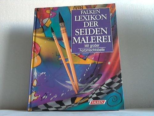 Falken-Lexikon der Seidenmalerei : mit grosser Farbmischtabelle.