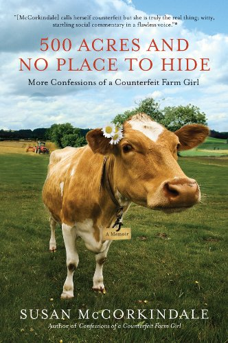 500 Acres and No Place to Hide: More Confessions of a Counterfeit Farm Girl by [Susan McCorkindale]