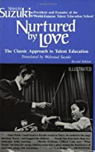 By Shinichi Suzuki - Nurtured by Love: The Classic Approach to Talent Education (2nd Edition) (5/16/86)