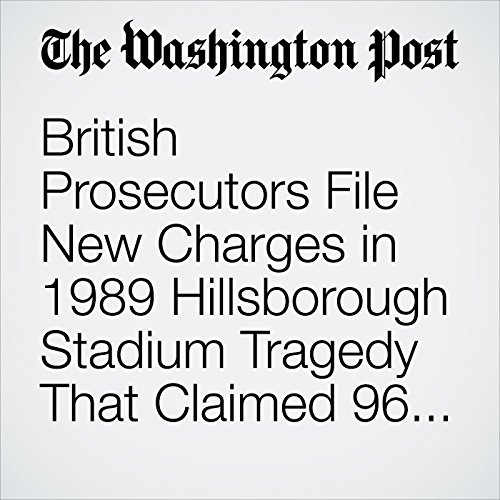 British Prosecutors File New Charges in 1989 Hillsborough Stadium Tragedy That Claimed 96 Lives audiobook cover art