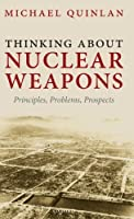 Thinking About Nuclear Weapons: Principles, Problems, Prospects by Michael Quinlan(2009-04-15)