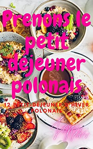 Couverture du livre Prenons le petit déjeuner polonais: 12 Petit-déjeuner d'hiver polonais