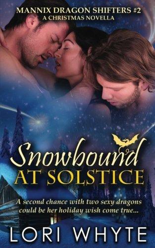 Snowbound at Solstice: A Christmas Novella (Mannic Dragon Shifters) (Volume 2)