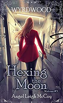 Hexing the Moon: Magical Realism - Adventure - Suspense (Wyrdwood Welcome Book 3) by [Angel Leigh McCoy]