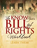 The Know Your Bill of Rights Workbook: Don t Lose Your Constitutional Rights--Learn Them!
