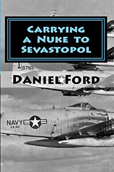 Carrying a Nuke to Sevastopol: One Pilot, One Engine, and One Plutonium Bomb by [Daniel Ford]