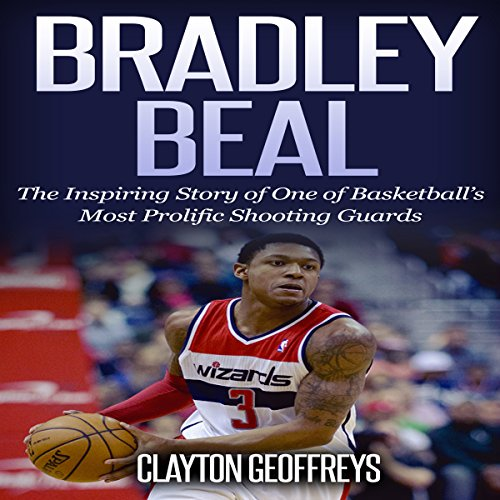 Bradley Beal: The Inspiring Story of One of Basketball's Most Prolific Shooting Guards audiobook cover art