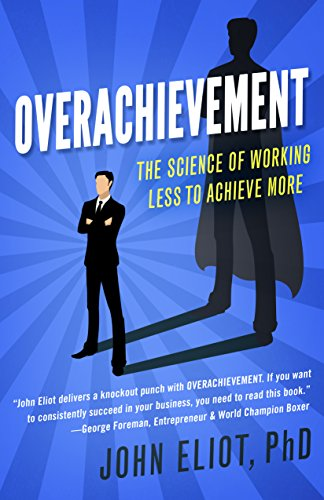 Overachievement: The Science of Working Less to Accomplish More (English Edition)