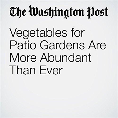 Vegetables for Patio Gardens Are More Abundant Than Ever copertina