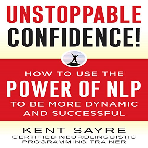 Unstoppable Confidence     How to Use the Power of NLP to Be More Dynamic and Successful              By:                                                                                                                                 Kent Sayre                               Narrated by:                                                                                                                                 A. T. Chandler                      Length: 5 hrs and 25 mins     127 ratings     Overall 4.3