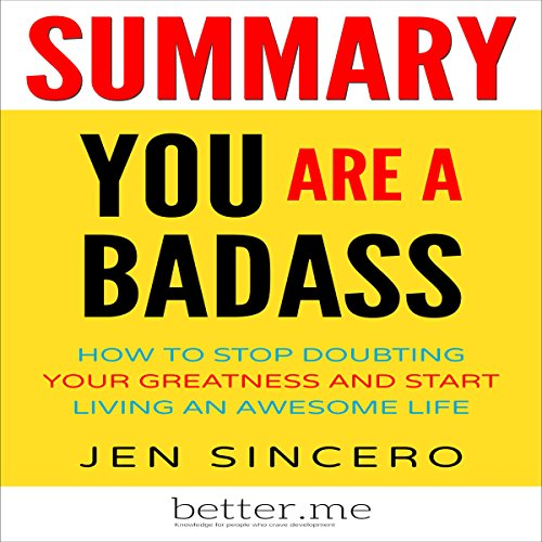 Summary: You Are a Badass: How to Stop Doubting Your Greatness and Start Living an Awesome Life by Jen Sincero audiobook cover art