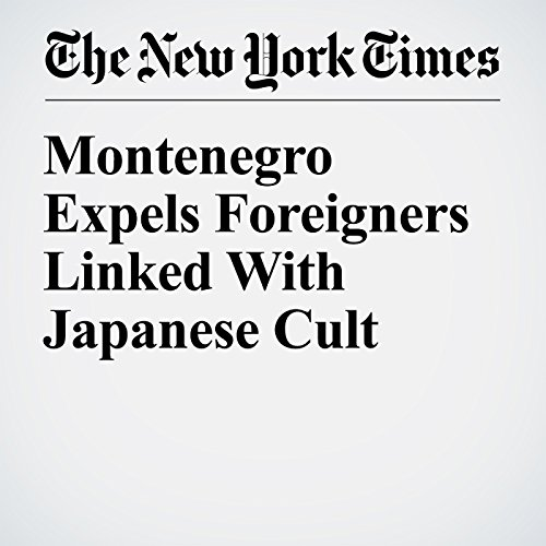 Montenegro Expels Foreigners Linked With Japanese Cult audiobook cover art
