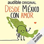 Desde México con Amor                   By:                                                                                                                                 Maquina 501                               Narrated by:                                                                                                                                 Ricardo Ribón,                                                                                        Ricardo Moreno,                                                                                        Oswaldo Casares,                   and others                 Length: 1 hr     1 rating     Overall 4.0