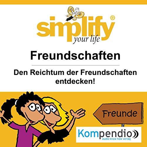 Simplify your life - Freundschaften: Den Reichtum der Freundschaften entdecken audiobook cover art