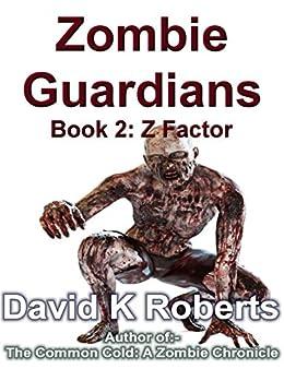 Zombie Guardians: Book 2: Z Factor by [David K Roberts]