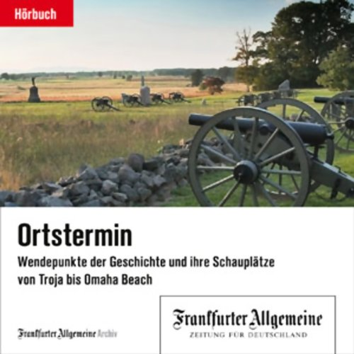 Ortstermin - Wendepunkte der Geschichte und ihre Schauplätze von Troja bis Omaha Beach Titelbild