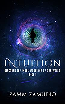 [Zamm Zamudio]のIntuition: Discover the Inner Workings of our World - Book 1 (English Edition)
