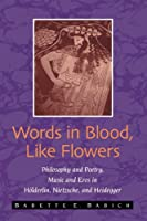 Words in Blood, Like Flowers: Philosophy and Poetry, Music and Eros In Holderlin, Nietzsche, And Heidegger (Suny Series in Contemporary Continental Philosophy) by Babette E. Babich(2007-06-01)