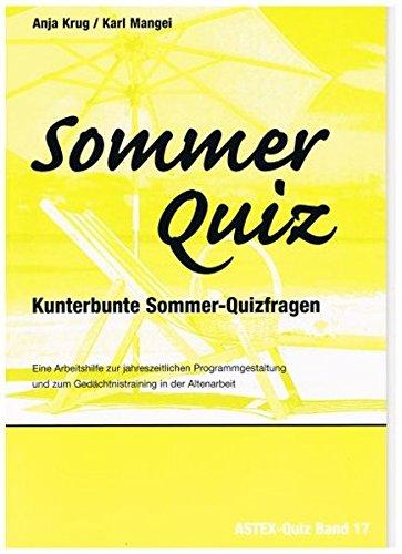 Sommer Quiz - Kunterbunte Sommer-Quizfragen: Eine Arbeitshilfe zur jahreszeitlichen Programmgestaltung und zum Gedächtnistraining in der Altenarbeit ... in der Altenhilfe und Altenarbeit)
