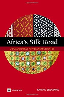 Africa's Silk Road: China and India's New Economic Frontier