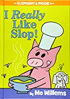 I Really Like Slop! 1484722620 Book Cover