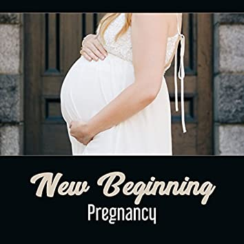 New Beginning: Pregnancy – Calming Sounds for Emotional Preparation, Deep Relaxation, Clear Tension, Planning Future