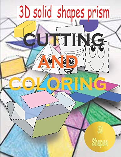 3D solid shapes prism cutting and coloring workbook: workbook cutting and coloring activity for kids 5-10