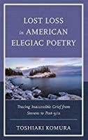 Lost Loss in American Elegiac Poetry: Tracing Inaccessible Grief from Stevens to Post-9/11 (Reading Trauma and Memory)