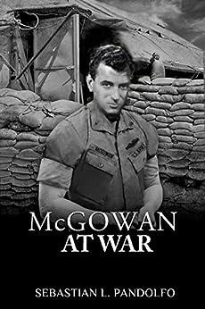 McGOWAN AT WAR: A Novel by [Sebastian Pandolfo]
