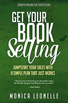 Get Your Book Selling: Jumpstart Your Sales With a Simple Plan That Just Works (Growth Hacking For Storytellers #7) by [Monica Leonelle]