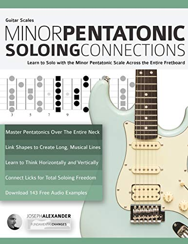 Guitar Scales: Minor Pentatonic Soloing Connections: Learn to Solo with the Minor Pentatonic Scale Across the Entire Fretboard (Minor Pentatonic Scales for Guitar, Band 1)