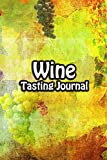 Wine Tasting Journal: Taste Log Review Notebook for Wine Lovers Diary with Tracker and Story Page | Grape Painting Cover
