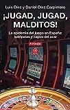 ¡Jugad, Malditos!: La epidemia del juego en España: ludópatas y capos del azar: 21 (A fondo)
