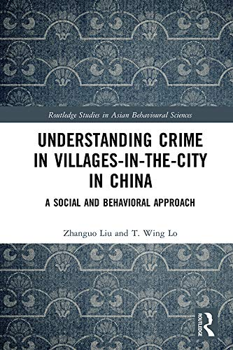 Understanding Crime in Villages-in-the-City in China: A Social and Behavioral Approach (Routledge Studies in Asian Behavioural Sciences) (English Edition)