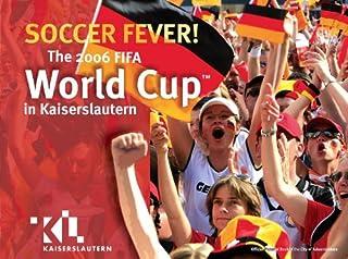 Soccer Fever-The 2006 FIFA World Cup in Kaiserslautern