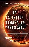 LA EXTINCIÓN HUMANA HA COMENZADO: HUMAN EXTINCTION HAS BEGUN, un ensayo crítico, valiente y polémico.