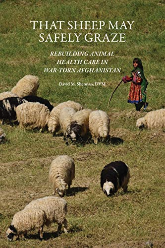 That Sheep May Safely Graze: Rebuilding Animal Health Care in War-Torn Afghanistan (New Directions in the Human-Animal Bond) (English Edition)