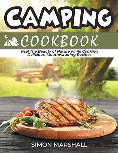 Camping Cookbook Feel the Beauty of Nature while Cooking Delicious Mouthwatering Recipes product image