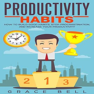Productivity Habits     How to Build Good Habits, Stop Procrastination, and Increase Your Productivity              By:                                                                                                                                 Grace Bell                               Narrated by:                                                                                                                                 Wes Super                      Length: 35 mins     Not rated yet     Overall 0.0