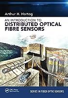 An Introduction to Distributed Optical Fibre Sensors (Series in Fiber Optic Sensors)