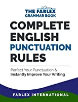 Complete English Punctuation Rules: Perfect Your Punctuation and Instantly Improve Your Writing (Farlex Grammar Book)