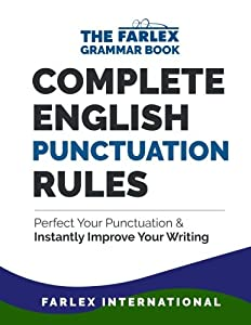 Complete English Punctuation Rules: Perfect Your Punctuation and Instantly Improve Your Writing: Volume 2 (The Farlex Grammar Book)