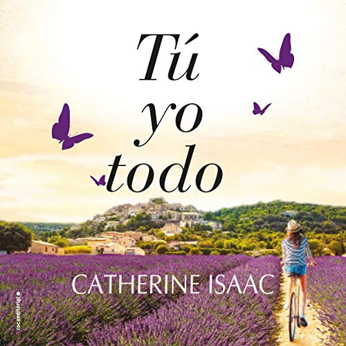 Tú, yo, todo [You, Me, Everything] Audiobook By Catherine Isaac, Laura Fernández - translator cover art