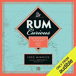 Rum Curious     The Indispensable Tasting Guide to the World's Spirit              By:                                                                                                                                 Fred Minnick                               Narrated by:                                                                                                                                 Nick Sullivan                      Length: 5 hrs and 40 mins     14 ratings     Overall 3.9