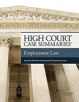 High Court Case Summaries on Employment Law (Keyed to Rothstein, Liebman, Yuracko, and Garden) by [Publisher's Editorial Staff]